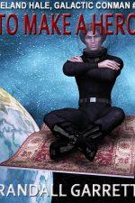 to-make-a-hero-leland-hale-galactic-conman-1385598080-jpg