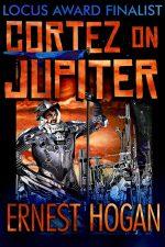 cortez-on-jupiter-by-ernest-hogan-1417546210-jpg